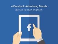 Vier Facebook-Trends, die Werbetreibende kennen sollten